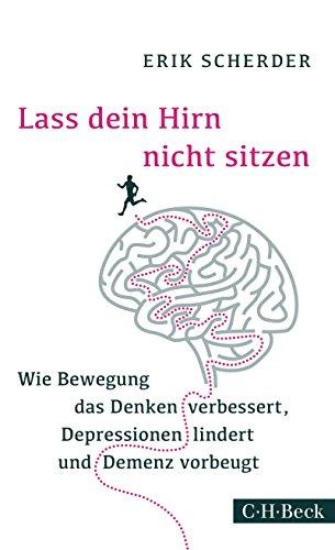 lass-dein-hirn-nicht-sitzen-wie-bewegung-das-denken-verbessert-depressionen-lindert-und-demenz-vorbe
