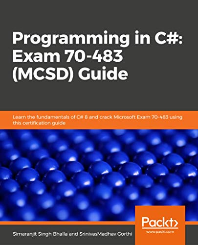Programming in C#: Exam 70-483 (MCSD) Guide: Learn the fundamentals of C# 8 and crack Microsoft Exam 70-483 using this certification guide (English Edition)