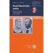 Rudolf Borchardts Antike: Heroisch-tragische Zeitgenossenschaft in der Moderne (Schriften der Philosophisch-historischen Klasse der Heidelberger Akademie der Wissenschaften, Band 38)