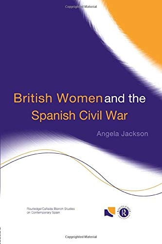 British Women and the Spanish Civil War (Routledge/Canada Blanch Studies on Contemporary Spain)