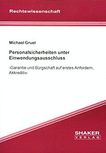 Personalsicherheiten unter Einwendungsausschluss - -Garantie und Bürgschaft auf erstes Anfordern, Akkreditiv- (Berichte aus der Rechtswissenschaft)