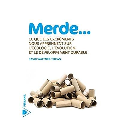 Merde...: Ce que les excréments nous apprennent sur l'écologie, l'évolution et le développement durable