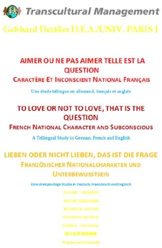 AIMER OU NE PAS AIMER TELLE EST LA QUESTION CARACTÈRE ET INCONSCIENT NATIONAL FRANÇAIS  Une étude trilingue en allemand, français et anglais: TO LOVE OR ... TO LOVE, THAT IS THE QUESTION FRENCH NATION