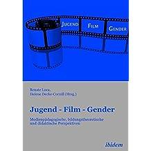 Jugend - Film - Gender: Medienpädagogische, bildungstheoretische und didaktische Perspektiven