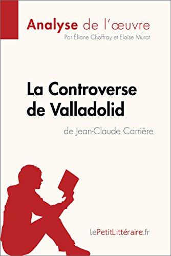 La Controverse de Valladolid de Jean-Claude Carrière (Analyse de l'oeuvre): Comprendre la littérature avec lePetitLittéraire.fr (Fiche de lecture) par Éliane Choffray