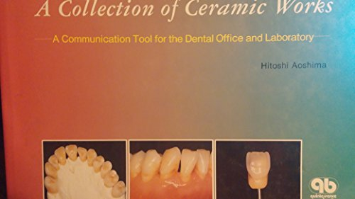 A Collection of Ceramic Works: A Communication of Tool for the Dental Office and Laboratory: Communication Pool for the Dental Office and Laboratory (Dental Tools Buch)
