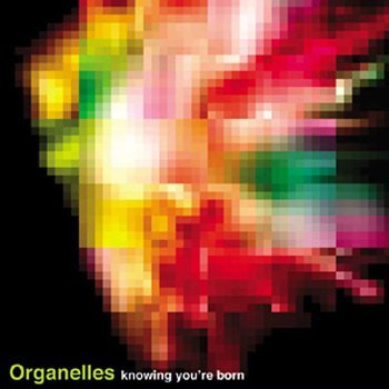 Knowing You Re Born [Re-Issue] by Organelles