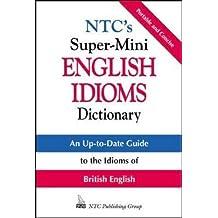 NTC's Super-Mini English Idioms Dictionary (McGraw-Hill ESL References)