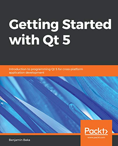 Getting Started with Qt 5: Introduction to programming Qt 5 for  cross-platform application development (English Edition)