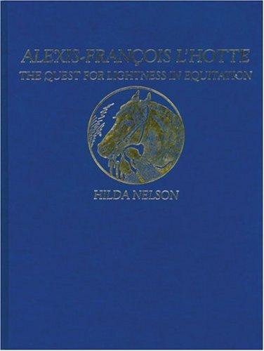 Alexis-Francois L'Hotte: The Quest for Lightness in Equitation