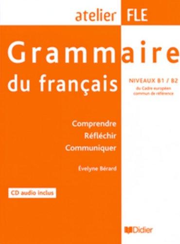 Grammaire du français (1 livre + 1 CD), atelier FLE niveaux B1-B2 : Comprendre, réfléchir, communiquer