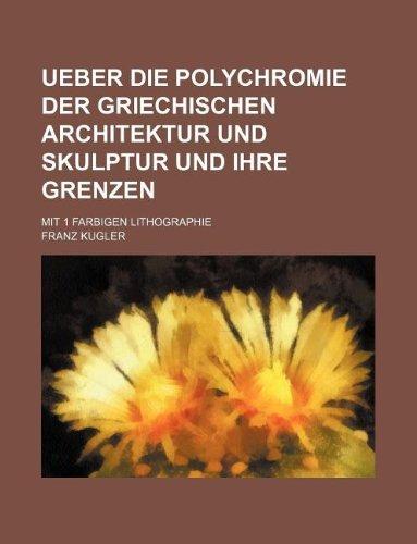 Ueber Die Polychromie Der Griechischen Architektur Und Skulptur Und Ihre Grenzen; Mit 1 Farbigen Lithographie Griechischen Grenze