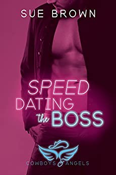 Speed Dating the Boss (Cowboys and Angels Book 1) by [Brown, Sue]