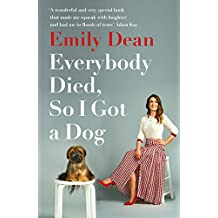 Everybody Died, So I Got a Dog: 'Will make you laugh, cry and stroke your dog (or any dog)' -Sarah Millican
