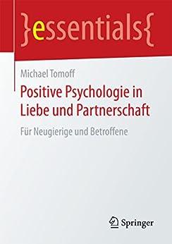 Positive Psychologie in Liebe und Partnerschaft: Für Neugierige und Betroffene (essentials) von [Michael Tomoff]