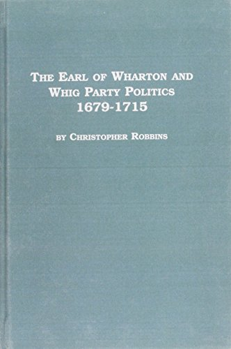 The Earl of Wharton and Whig Party Politics, 1679-1715 (Studies in British History) por Christopher A. Robbins