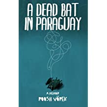A Dead Bat In Paraguay: One Man's Peculiar Journey Through South America by Roosh V?ek (2009-07-12)
