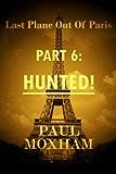 Hunted! (Last Plane out of Paris, Part 6)
