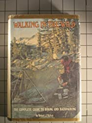Walking in the Wild: The Complete Guide to Hiking and Backpacking by Robert Kelsey (1973-08-01)
