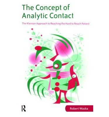 [(The Concept of Analytic Contact: The Kleinian Approach to Reaching the Hard to Reach Patient)] [Author: Robert Waska] published on (October, 2007)