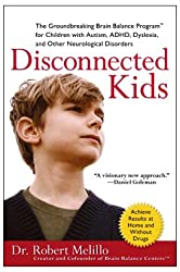 [Disconnected Kids: The Groundbreaking Brain Balance Program for Children with Autism, ADHD, Dyslexia, and Other Neurological Disorders]Disconnected Kids: The Groundbreaking Brain Balance Program for Children with Autism, ADHD, Dyslexia, and Other Neurological Disorders BY Melillo, Robert(Author)Paperback