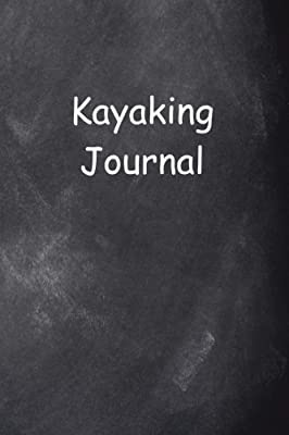 Kayaking Journal Chalkboard Design: (Notebook, Diary, Blank Book) (Sports Journals Notebooks Diaries) by CreateSpace Independent Publishing Platform