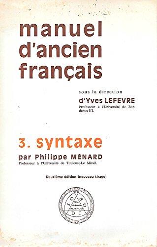 Manuel d'ancien français, 3: syntaxe, par p. ménard.