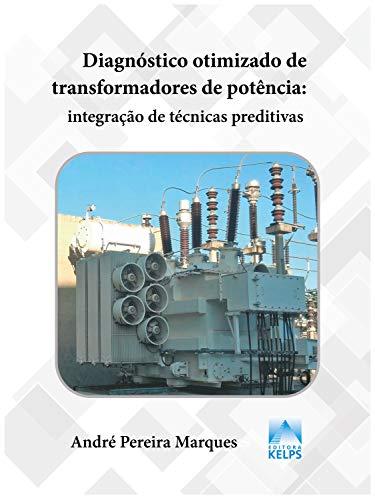Diagnóstico Otimizado de Transformadores de Potência: Integração de Técnicas Preditivas (Portuguese Edition)