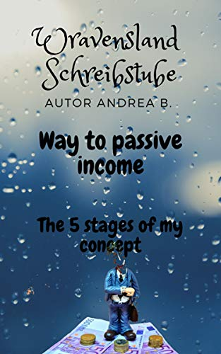 Way to passive income: The 5 stages of my concept (English Edition)