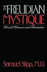 The Freudian Mystique: Freud, Women, and Feminism by Samuel Slipp (1993-02-01)