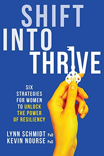Shift Into Thrive: Six Strategies for Women to Unlock the Power of Resiliency