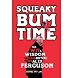 Squeaky Bum Time: The Wit & Wisdom of Sir Alex Ferguson (Hardback) - Common