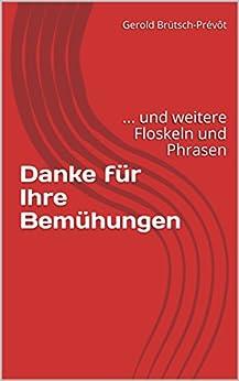 Danke für Ihre Bemühungen:  ... und weitere Floskeln und Phrasen (German Edition) by [Brütsch-Prévôt, Gerold]