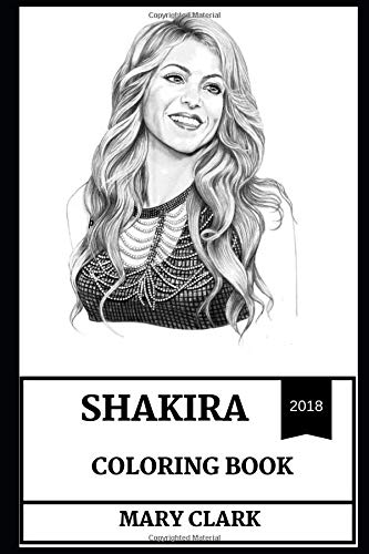 Shakira Coloring Book: Beautiful Singer and Famous Philantropist, Colombian Pop Latin Star and Dance Legend Inspired Adult Coloring Book (Shakira Books) por Mary Clark