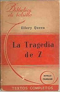 LA TRAGEDIA DE Z. par  Ellery (seud. Manfred B. Lee y Frederic Dannay). QUEEN