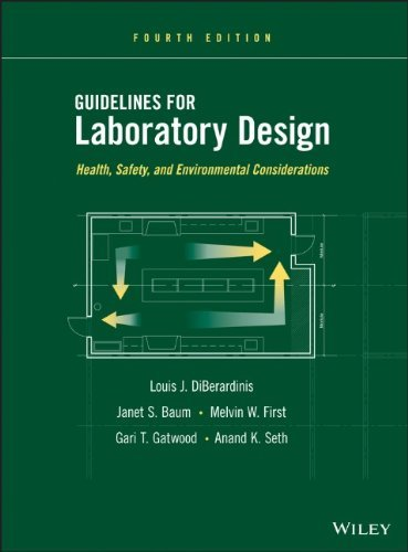 Guidelines for Laboratory Design: Health, Safety, and Environmental Considerations: Written by Louis J. DiBerardinis, 2013 Edition, (4th Edition) Publisher: Wiley-Blackwell [Hardcover]