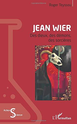 Jean Wier: Des dieux, des démons, des sorcières par Roger Teyssou