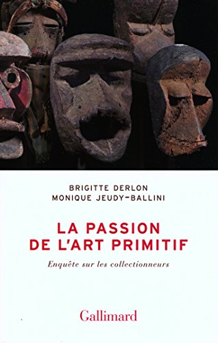 La passion de l'art primitif: Enqute sur les collectionneurs