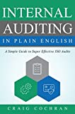 Internal Auditing in Plain English: A Simple Guide to Super Effective ISO Audits (English Edition)