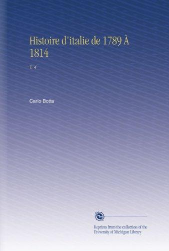 Histoire d'italie de 1789 À 1814: V. 4 par Carlo Botta