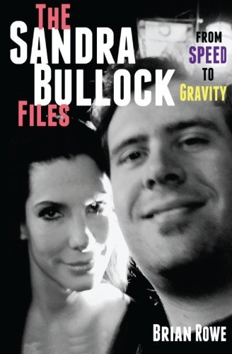 The Sandra Bullock Files: From Speed to Gravity by Brian Rowe (2014-03-27)
