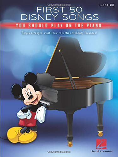 First 50 Disney Songs You Should Play on the Piano (Disney Piano Songbook)