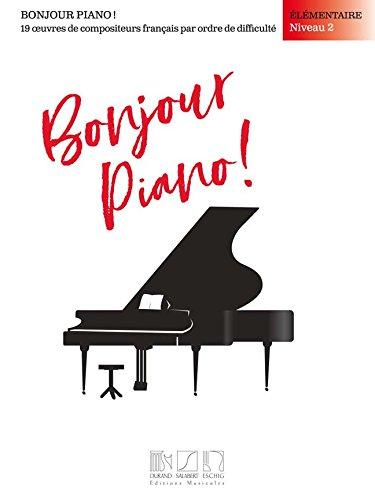 Bonjour, piano ! Élémentaire, niveau 2: 16 oeuvres de compositeurs français par ordre de difficulté par Divers
