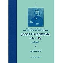 Joost Halbertsma 1789-1869 een biografie: Triomfen en tragedies van een uitmiddelpuntig man