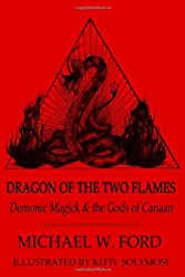 Dragon of the Two Flames: Demonic Magick and the Gods of Canaan: Volume 1