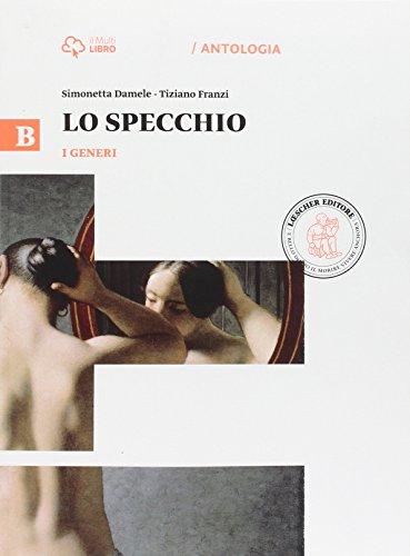 Lo specchio. Vol. B-I generi. Per le Scuole superiori. Con e-book. Con espansione online