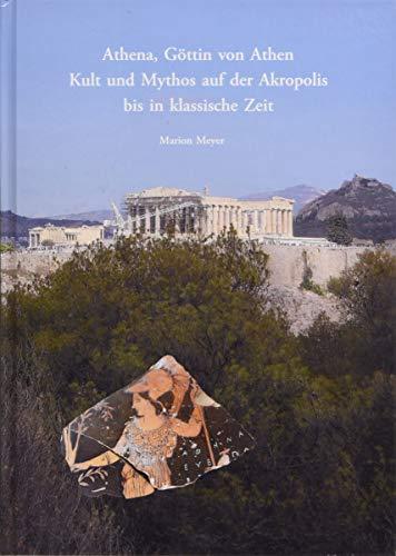 Athen Akropolis (Athena, Göttin von Athen.: Kult und Mythos auf der Akropolis bis in klassische Zeit (Wiener Forschungen zur Archäologie))