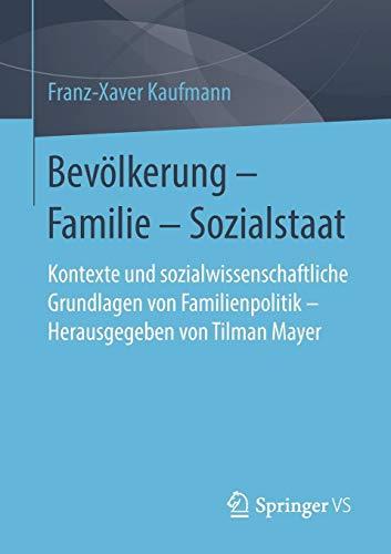 Bevölkerung - Familie - Sozialstaat: Kontexte und sozialwissenschaftliche Grundlagen von Familienpolitik - Herausgegeben von Tilman Mayer