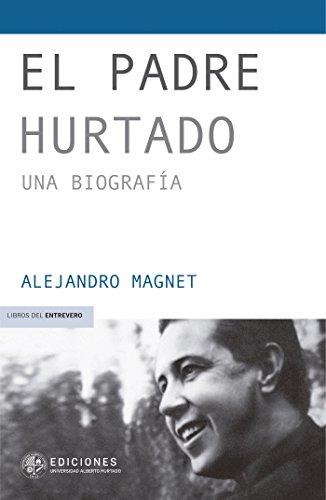 El padre Hurtado: Una biografía por Alejandro Magnet