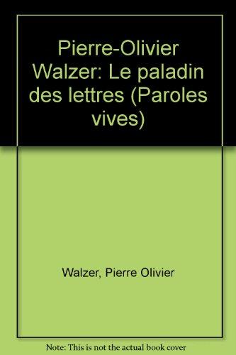 Pierre-Olivier Walzer: Le paladin des lettres
